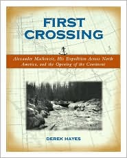 First Crossing: Alexander MacKenzie, His Expedition Across North America and the Opening of the Continent