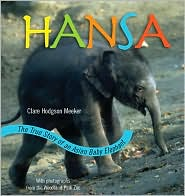 Hansa: The True Story of an Asian Elephant Baby