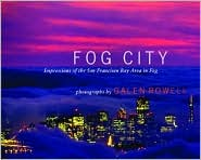 Fog City: Impressions of the San Francisco Bay Area in Fog