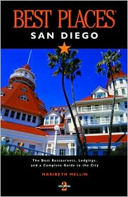 Best Places San Diego: The Best Restaurants, Lodgings, and a Complete Guide to the City