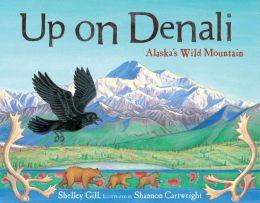 Up on Denali: Alaska's Wild Mountain