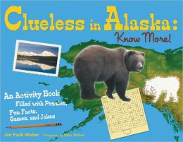 Clueless in Alaska: Know More! An Activity Book Filled with Puzzles, Fun Facts, Games, and Jokes