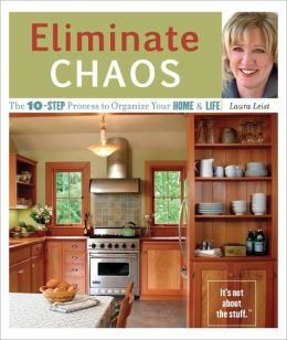 Eliminate Chaos: The Ten-Step Process to Organize Your Home and Life