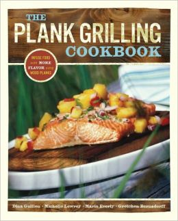 Plank Grilling Cookbook: Infuse Food with More Flavor Using Wood Planks