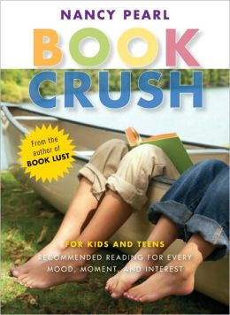 Book Crush: For Kids and Teens--Recommended Reading for Every Mood, Moment, and Interest (Book Lust Series)