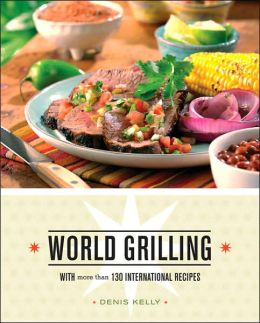 World Grilling: With More than 100 International Recipes
