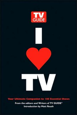 I Heart TV: Your Ultimate Companion to 100 Essential Shows