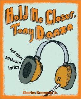 Hold Me Closer, Tony Danza: And Other Misheard Lyrics