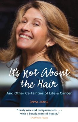 It's Not About the Hair: And Other Certainties of Life and Cancer
