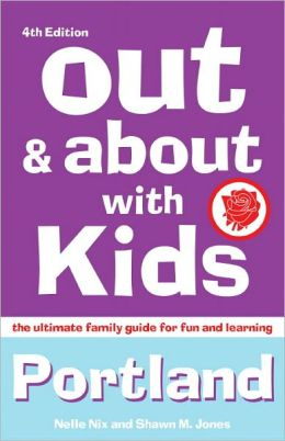 Out and About with Kids Portland: The Ultimate Family Guide for Fun and Learning