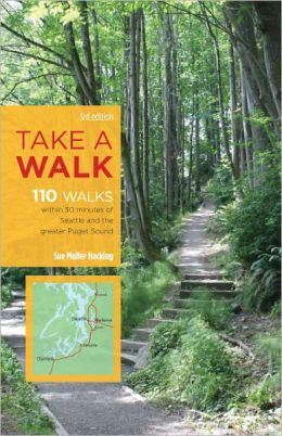 Take a Walk: 110 Walks Within 30 Minutes of Seattle and the Greater Puget Sound
