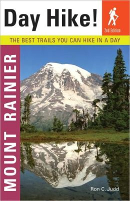 Day Hike! Mount Rainier: The Best Trails You Can Hike in a Day