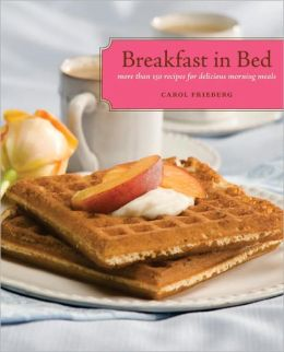 Breakfast in Bed: More than 150 Recipes for Delicious Morning Meals