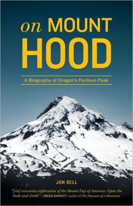 On Mount Hood: A Biography of Oregon's Perilous Peak