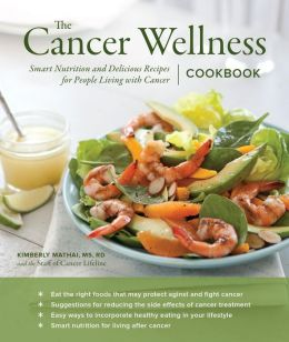 The Cancer Wellness Cookbook: Smart Nutrition and Delicious Recipes for People Living with Cancer
