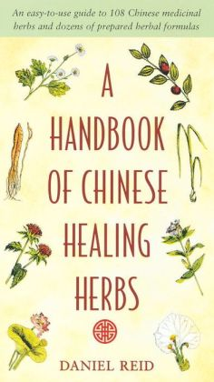 A Handbook of Chinese Healing Herbs: An easy-to-use guide to 108 Chinese medicinal herbs and dozens of prepared herbal formulas