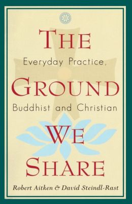 Ground We Share: Everyday Practice, Buddhist and Christian