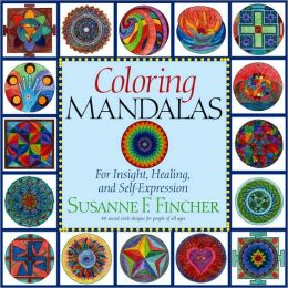 Coloring Mandalas: For Insight, Healing, and Self-Expression