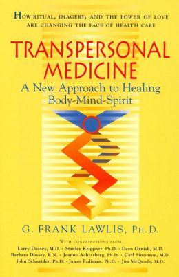Transpersonal Medicine; The New Approach to Healing Body-Mind-Spirit