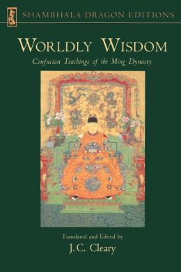 Worldly Wisdom: Confucian Teachings of the Ming Dynasty