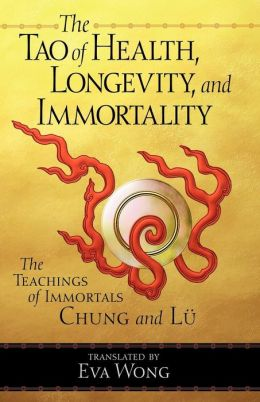 The Tao of Health, Longevity and Immortality: The Teachings of Immortals Chung and LU