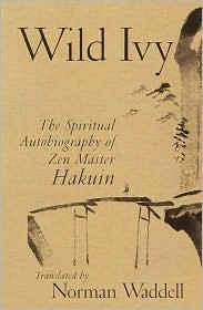 Wild Ivy (Itsumadegusa): The Spiritual Autobiography of Zen Master Hakuin