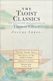 Taoist Classics: The Collected Translations of Thomas Cleary, Volume Three: Vitality, Energy, Spirit; The Secret of the Golden Flower; Immortal Sisters; Awakening to the Tao (Taoist Classics Series)