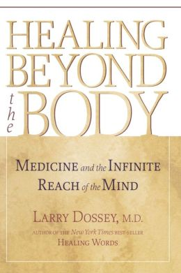 Healing Beyond the Body: Medicine and the Infinite Reach of the Mind