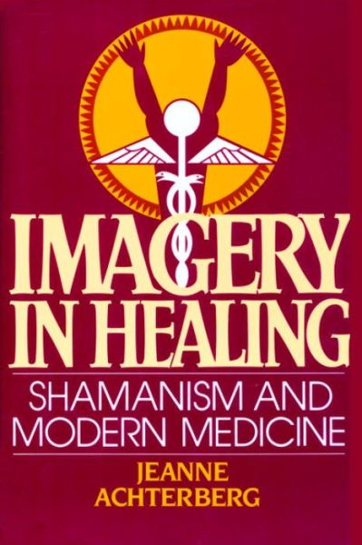 Imagery in Healing: Shamanism and Modern Medicine