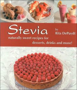 Stevia: Naturally Sweet Recipes for Desserts, Drinks, and More!