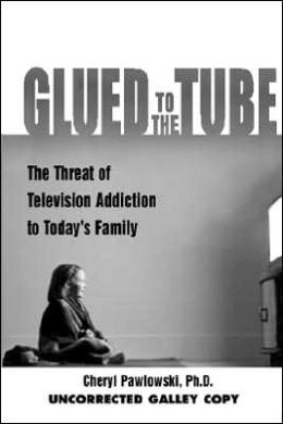 Glued to the Tube: The Threat of Television Addiction to Today's Family