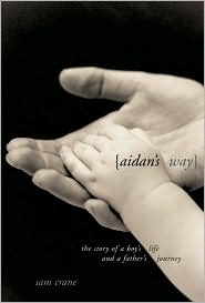 Aidan's Way: The Story of a Boy's Life and a Father's Journey