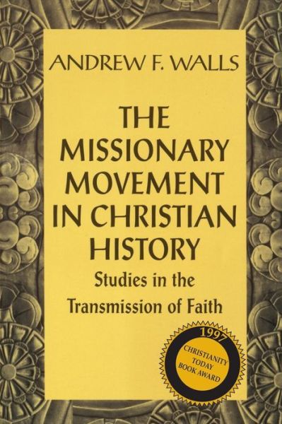 The Missionary Movement in Christian History: Studies in the Transmission of Faith