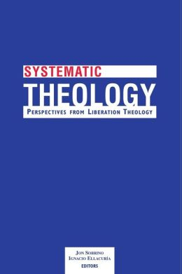 Systematic Theology; Perspectives from Liberation Theology