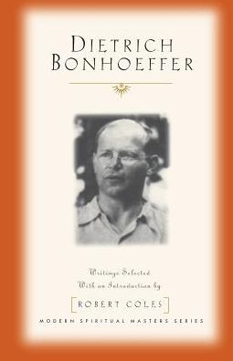 Dietrich Bonhoeffer: Writings Selected with an Introduction by Robert Coles