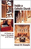 Inside a Catholic Church: A Guide to Signs, Symbols, and Saints