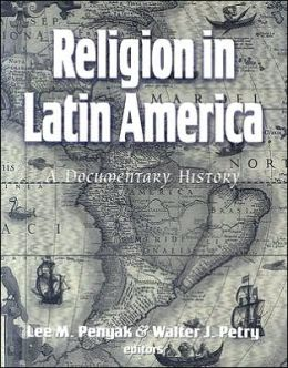 Religion in Latin America: A Documentary History