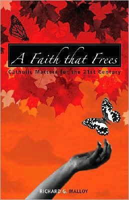 A Faith That Frees: Catholic Matters for the 21st Century