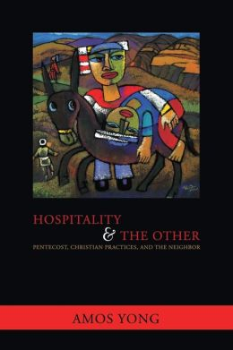 Hospitality and the Other: Pentecost, Christian Practices, and the Neighbor
