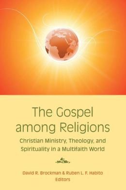 The Gospel among Religions: Christian Ministry, Theology, and Spirituality in a Multifaith World