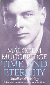 Time and Eternity: The Uncollected Writings of Malcolm Muggeridge