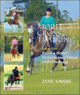 More Cross Training: Build a Better Performance Horse with Dressage