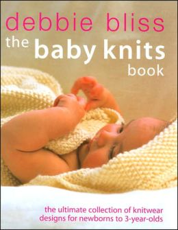 The Baby Knits Book: The Ultimate Collection of Knitwear Designs for 0-3 Year Olds