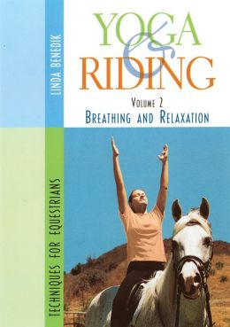 Yoga & Riding Volume 2: Breathing and Relaxation Techniques for Equestrians