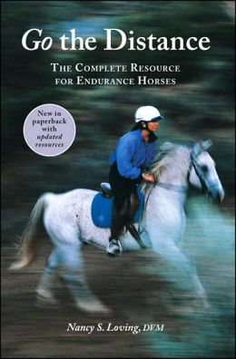 Go the Distance: The Complete Resource for Endurance Horses