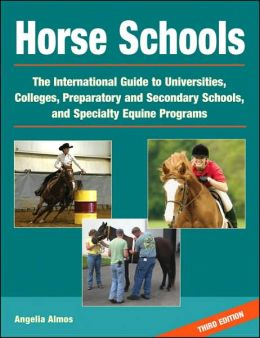 Horse Schools: The Int'l Guide to Universities, Colleges, Prepartory and Secondary Schools and Specialty Equine Programs