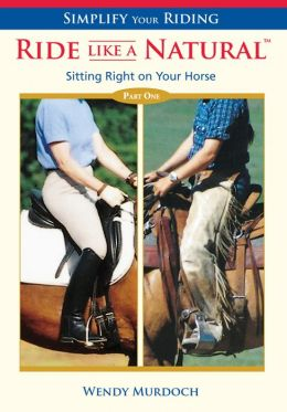 Simplify Your Riding - Ride Like a Natural Part 1: Sitting Right on Your Horse