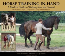 Horse Training In-Hand: A Modern Guide to Working from the Ground: Long Lines, Long and Short Reins, Work on the Longe