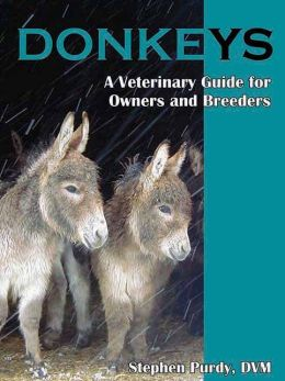 Donkeys: Miniature, Standard, and Mammoth: A Veterinary Guide for Owners and Breeders