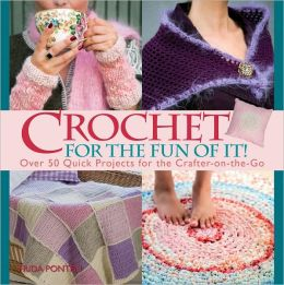 Crochet for the Fun of It: Over 50 Quick Projects for the Crafter-on-the-Go